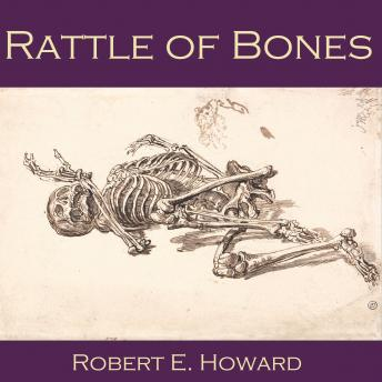 Rattle of Bones, Robert E. Howard