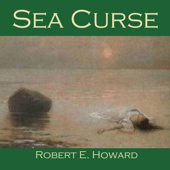 Sea Curse, Robert E. Howard