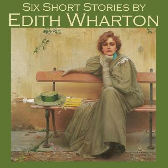 Six Short Stories by Edith Wharton, Edith Wharton