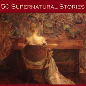 Fifty Supernatural Stories, Various Authors