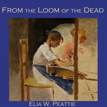 From the Loom of the Dead, Elia W. Peattie