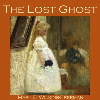 Lost Ghost, Mary Wilkins-Freeman