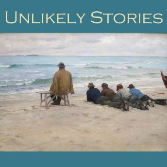 Unlikely Stories: 44 Tales of the Weird and Fantastical, Various Authors