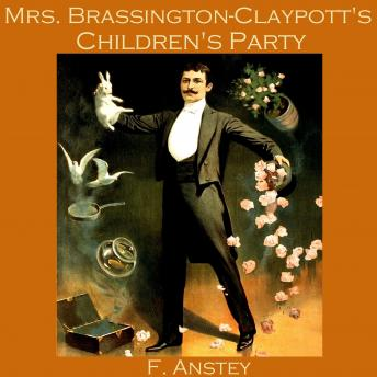 Mrs. Brassington-Claypott's Children's Party, F. Anstey
