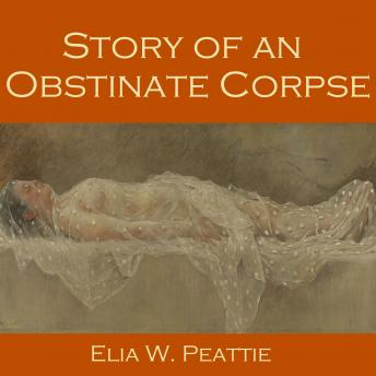 Story of an Obstinate Corpse, Elia W. Peattie