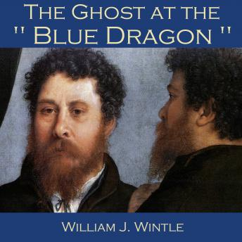Ghost at the Blue Dragon, William J. Wintle