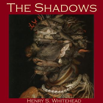 Shadows, Henry S. Whitehead