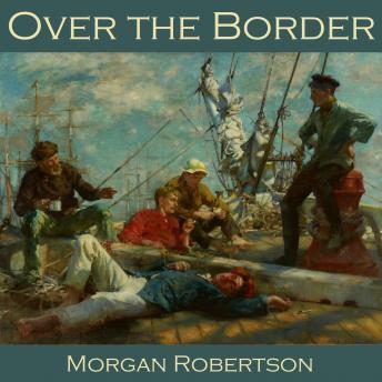 Over the Border, Morgan Robertson