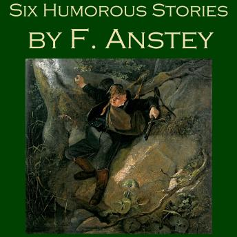Six Humorous Stories by F. Anstey