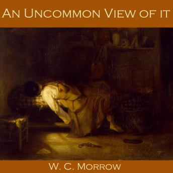 An Uncommon View of it, W. C. Morrow