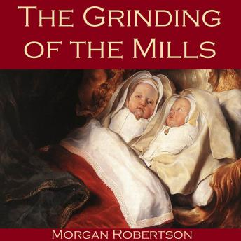 Grinding of the Mills, Morgan Robertson