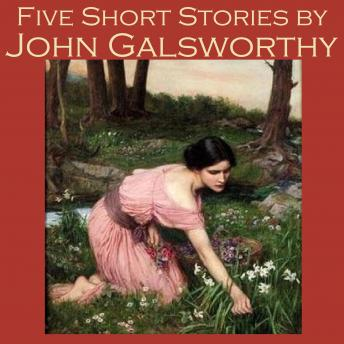 Five Short Stories by John Galsworthy, John Galsworthy