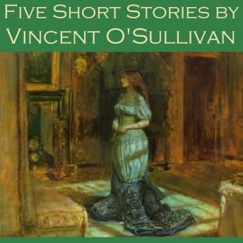 Five Short Stories by Vincent O'Sullivan, Vincent O'Sullivan