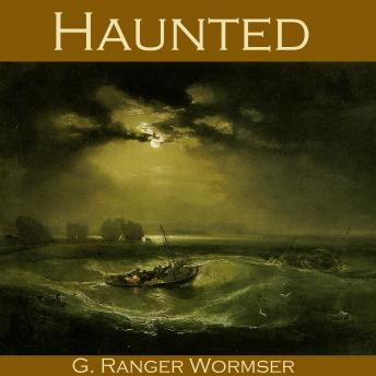 Haunted, G. Ranger Wormser