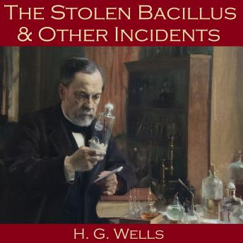 Stolen Bacillus and Other Incidents, H. G. Wells