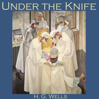 Under the Knife, H. G. Wells