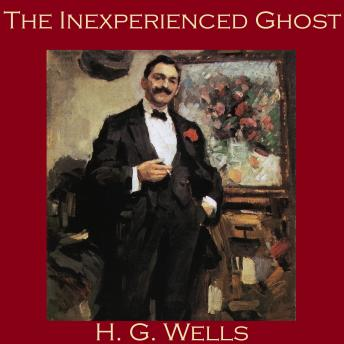 Inexperienced Ghost, H. G. Wells