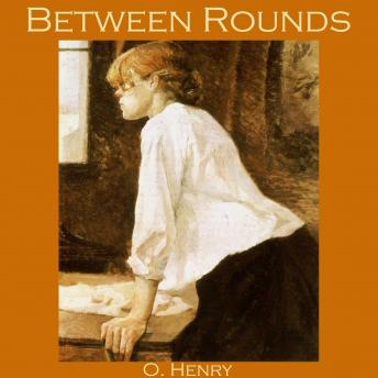 Between Rounds, O. Henry