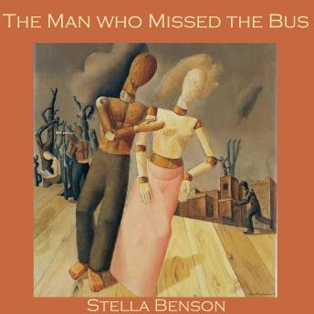 Man who Missed the Bus, Stella Benson