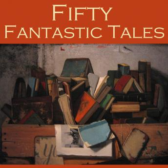 Fifty Fantastic Tales, Various Authors