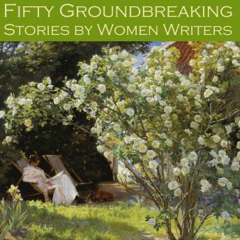 Fifty Groundbreaking Stories by Women Writers, Various Authors