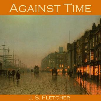 Against Time, J. S. Fletcher