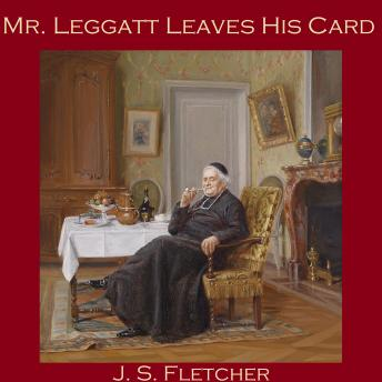 Mr. Leggatt Leaves His Card, J. S. Fletcher