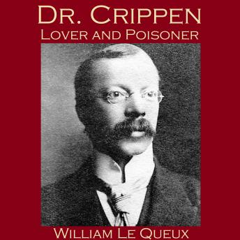 Dr. Crippen, Lover and Poisoner, William Le Queux