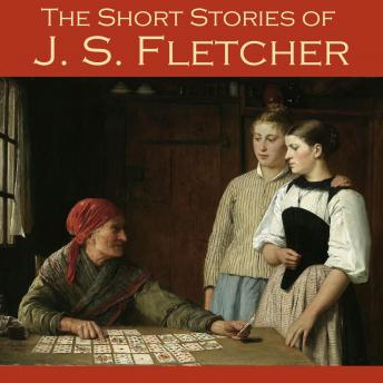Short Stories of J. S. Fletcher, J. S. Fletcher