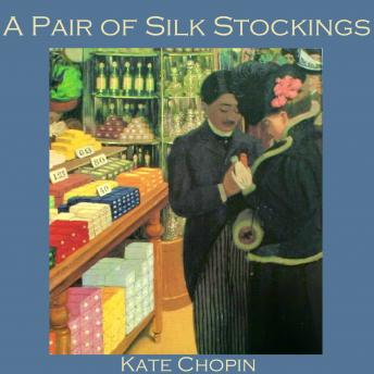Pair of Silk Stockings, Kate Chopin