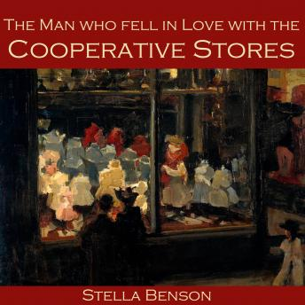 Man who fell in Love with the Cooperative Stores, Stella Benson
