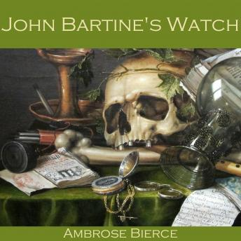 John Bartine's Watch, Ambrose Bierce