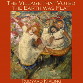 Village that Voted the Earth was Flat, Rudyard Kipling