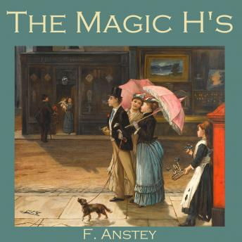 Magic H's, F. Anstey
