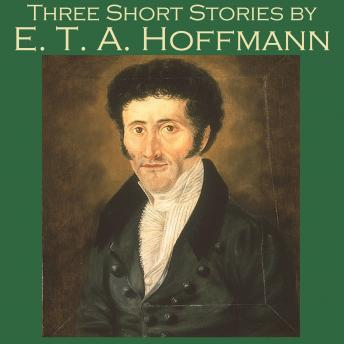 Three Short Stories by E. T. A. Hoffmann