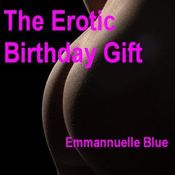 The Erotic Birthday Gift: Part 1, Emmannuelle Blue