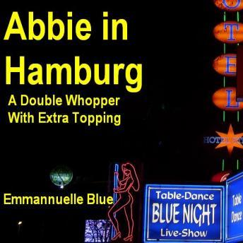 Abbie in Hamburg: A Double Whopper With Extra Topping, Emmannuelle Blue