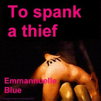 To Spank A Thief, Emmannuelle Blue