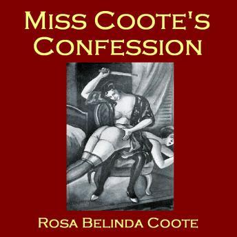 Miss Coote's Confession, or the Voluptuous Experiences of an Old Maid, Rosa Belinda Coote