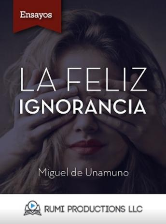 Download La Feliz Ignorancia (Ensayo) by Miguel De Unamuno