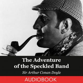 Adventure of the Speckled Band, Sir Arthur Conan Doyle