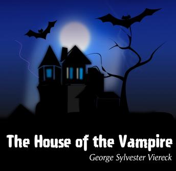 House of the Vampire, George Viereck