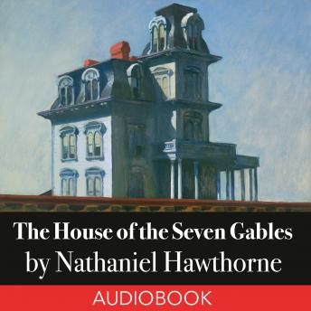 House of the Seven Gables, Nathaniel Hawthrone