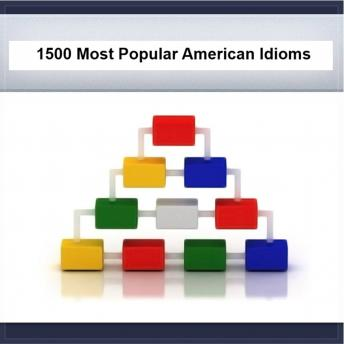 1500 Most Popular American Idioms, Phrases & Cliches