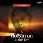Horseman in the Sky: Father & Son on Opposite Sides, Ambrose Bierce