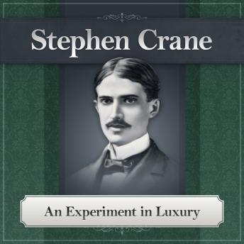 Experiment in Luxury: A Stephen Crane Story, Stephen Crane