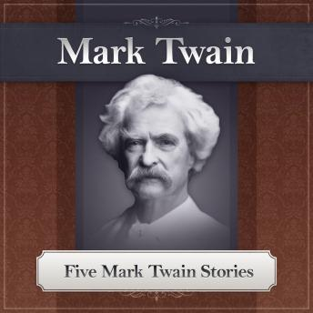 Five Mark Twain Stories: Featuring The Notorious Jumping Frog of Calaveras County, Mark Twain