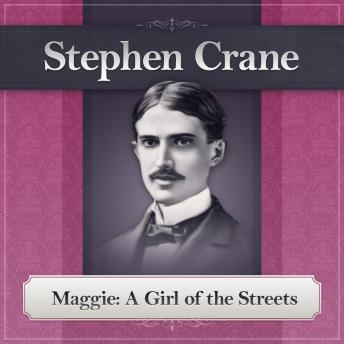 Maggie: A Girl of the Streets, A Stephen Crane Novel, Stephen Crane