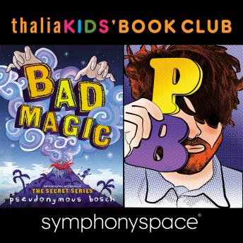 Thalia Kids Book Club: Pseudonymous Bosch- Bad Magic