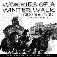 Worries of a Winter Walk, Audio book by William Dean Howells